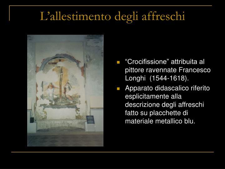 L'allestimento degli affreschi