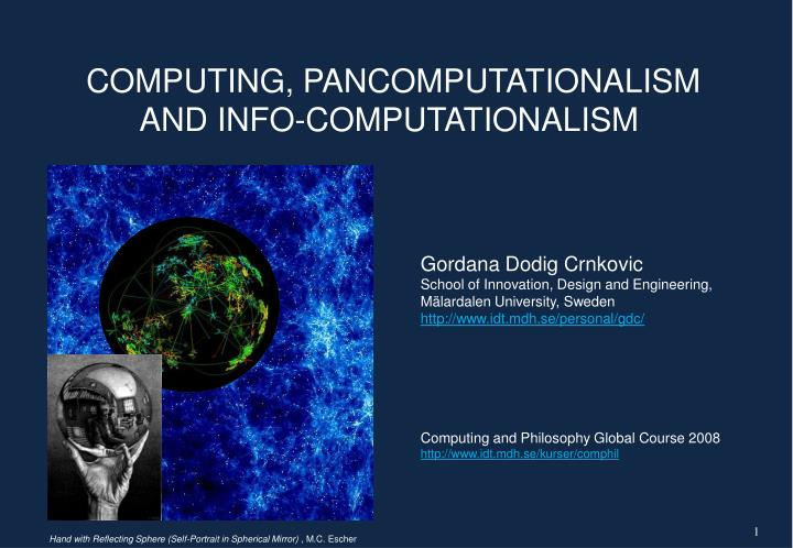 COMPUTING, PANCOMPUTATIONALISM  AND INFO-COMPUTATIONALISM