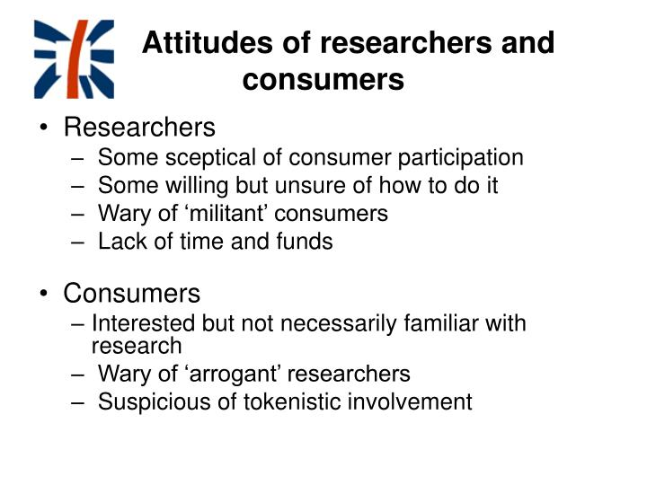 Attitudes of researchers and consumers