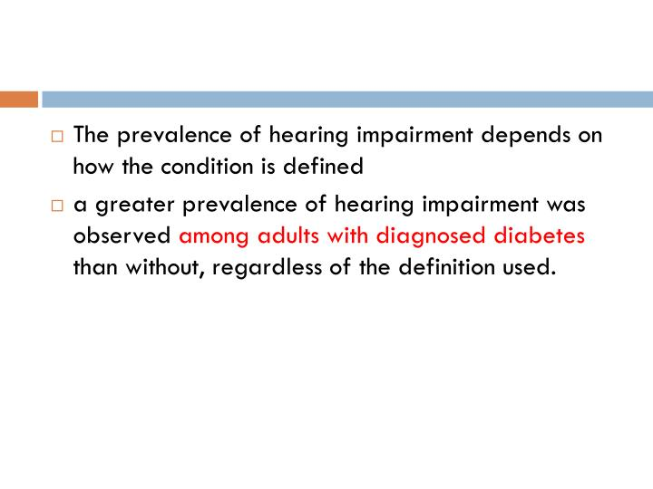 The prevalence of hearing impairment depends on how the condition is defined