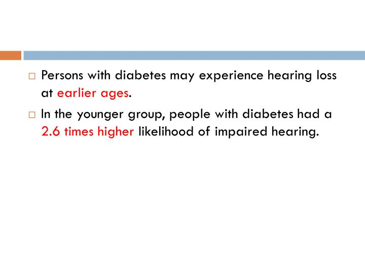 Persons with diabetes may experience hearing loss at
