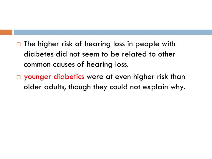 The higher risk of hearing loss in people with diabetes did not seem to be related to other common causes of hearing loss.