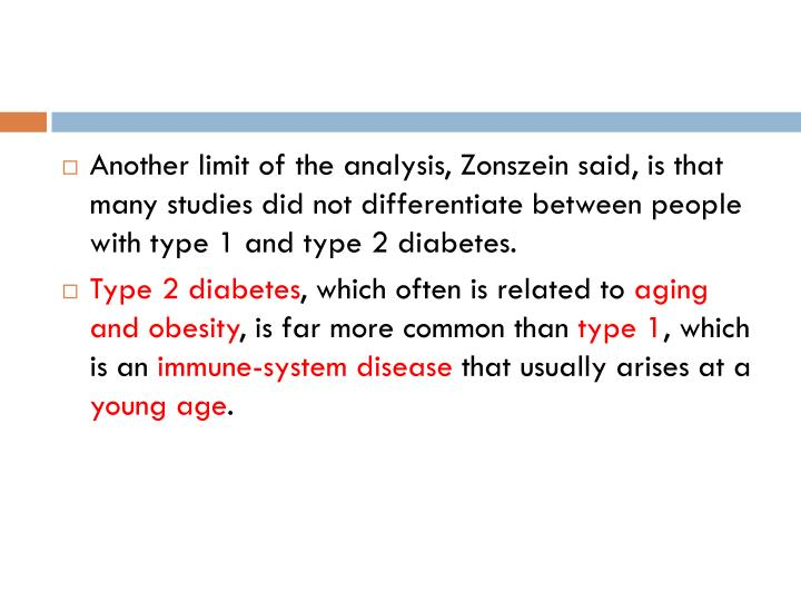 Another limit of the analysis, Zonszein said, is that many studies did not differentiate between people with type 1 and type 2 diabetes.