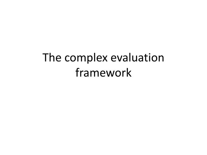 The complex evaluation framework