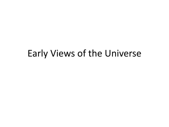 Early views of the universe