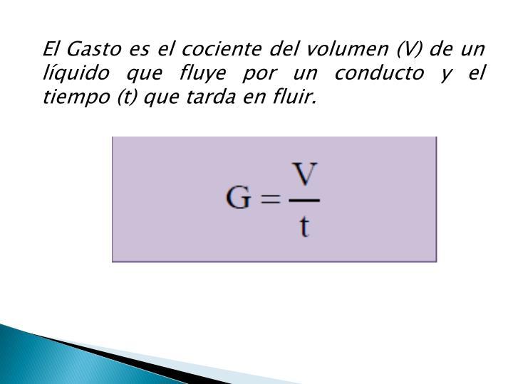 El Gasto es el cociente del volumen (V) de un líquido que