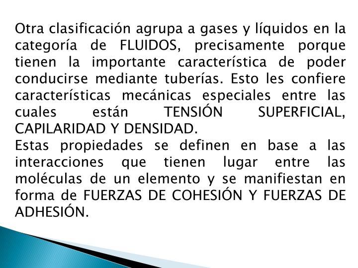 Otra clasificación agrupa a gases y líquidos en la categoría de