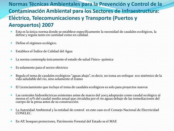 Normas Técnicas Ambientales para la Prevención y Control de la Contaminación Ambiental para los Sectores de Infraestructura: Eléctrico, Telecomunicaciones y Transporte (Puertos y Aeropuertos) 2007