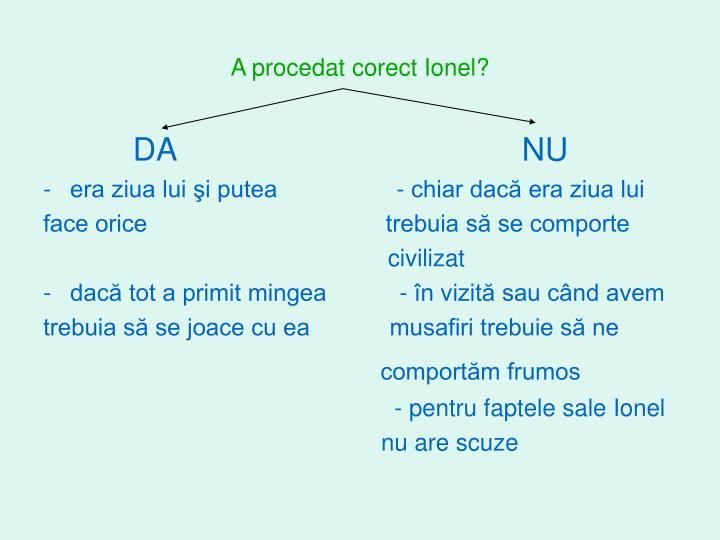 A procedat corect Ionel