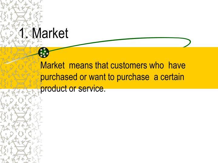 1. Market