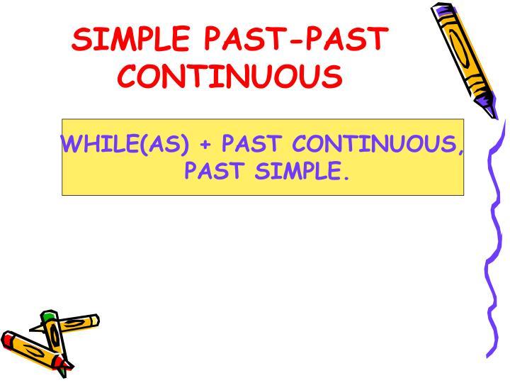 SIMPLE PAST-PAST CONTINUOUS