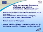 how to enhance european dialogue and ethical awareness of researchers