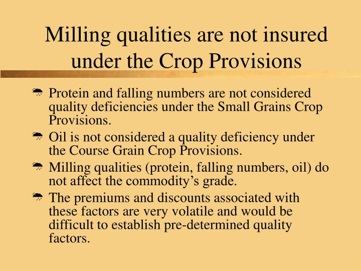 Milling qualities are not insured under the Crop Provisions