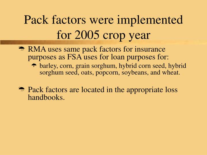 Pack factors were implemented for 2005 crop year