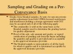 sampling and grading on a per conveyance basis