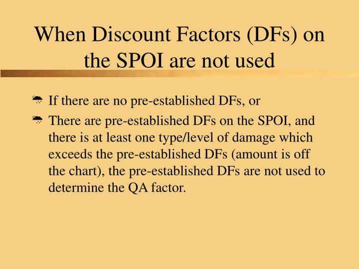 When Discount Factors (DFs) on the SPOI are not used