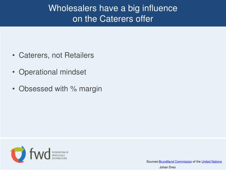 Wholesalers have a big influence