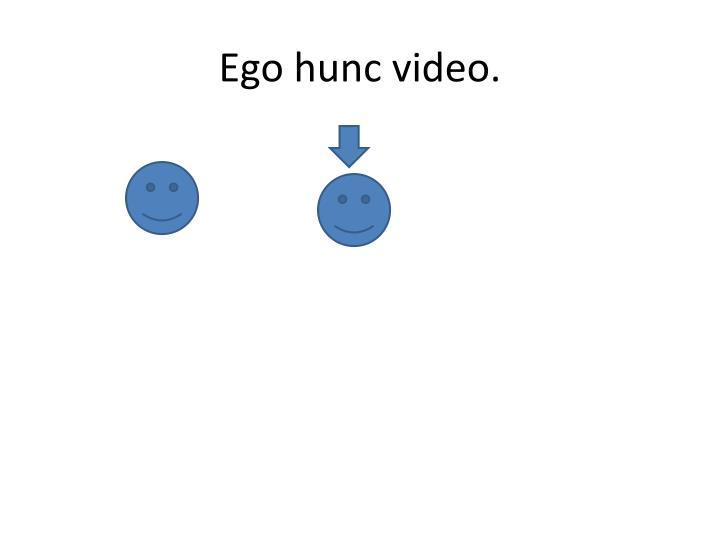 Ego hunc video.