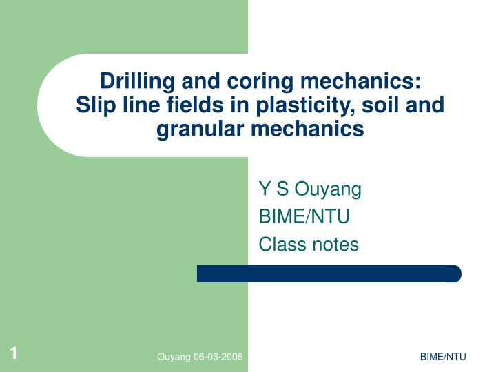 Drilling and coring mechanics slip line fields in plasticity soil and granular mechanics