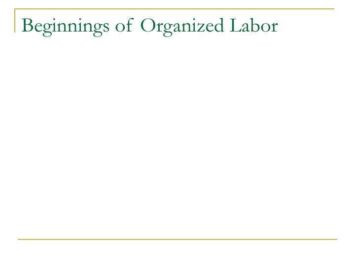 Beginnings of Organized Labor