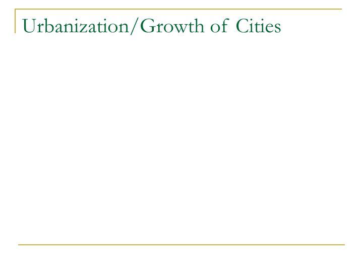Urbanization/Growth of Cities