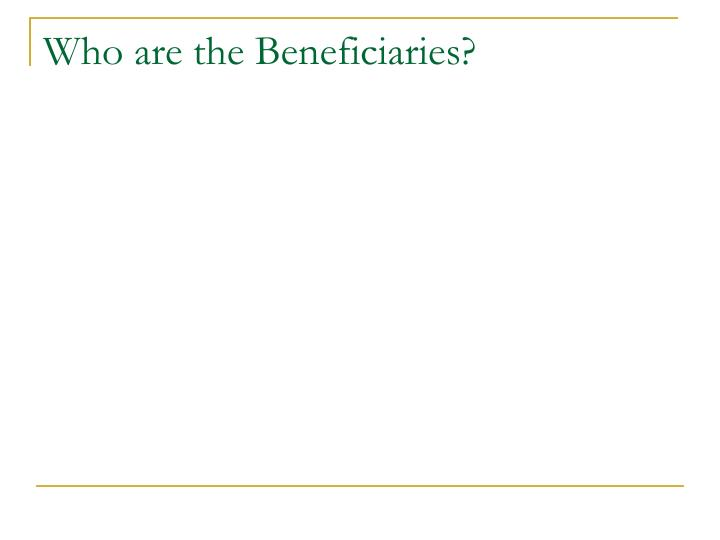 Who are the Beneficiaries?