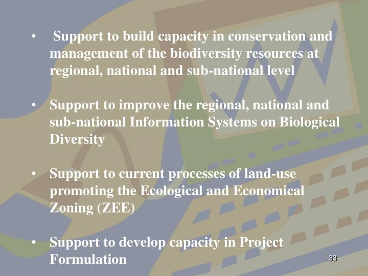 Support to build capacity in conservation and management of the biodiversity resources at regional, national and sub-national level