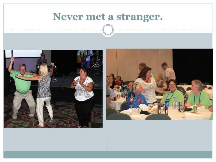 Never met a stranger.