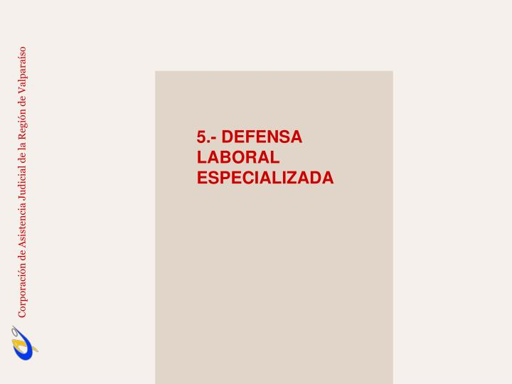 5.- DEFENSA LABORAL ESPECIALIZADA