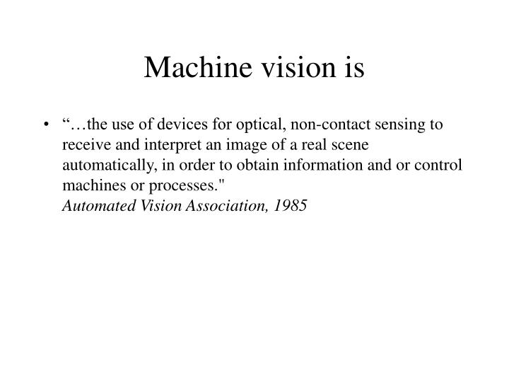 Machine vision is