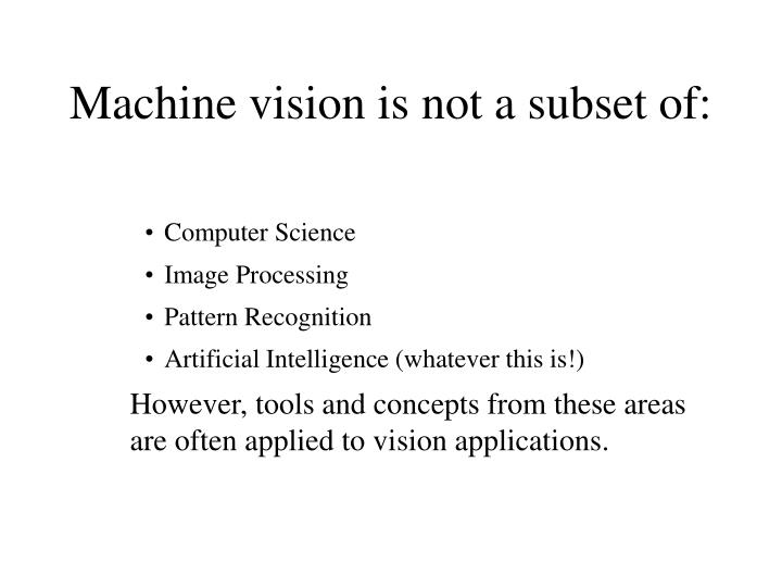 Machine vision is not a subset of