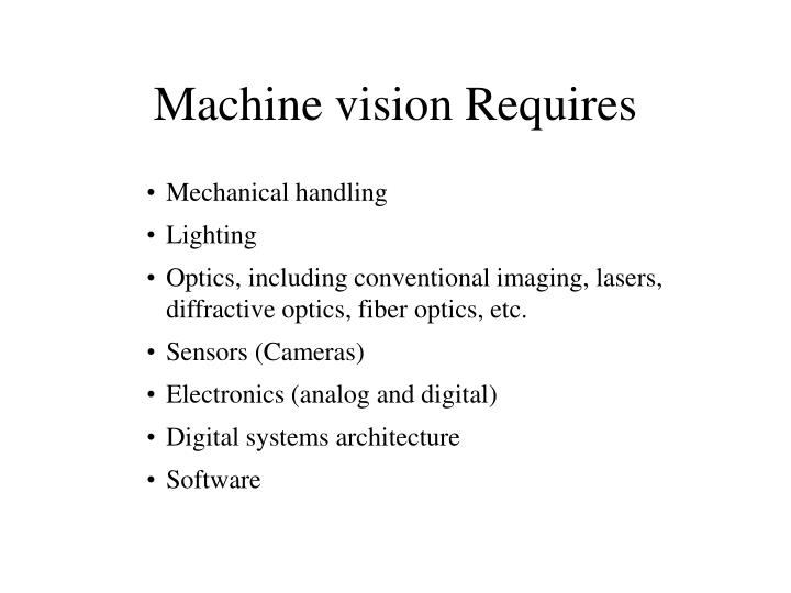 Machine vision Requires