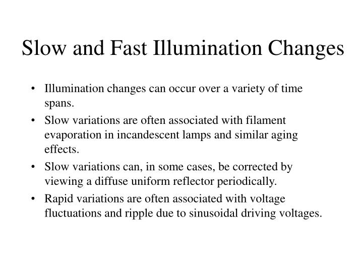 Slow and Fast Illumination Changes