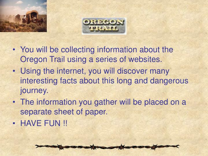 You will be collecting information about the Oregon Trail using a series of websites.