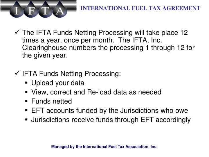 The IFTA Funds Netting Processing will take place 12 times a year, once per month.  The IFTA, Inc. Clearinghouse numbers the processing 1 through 12 for the given year.