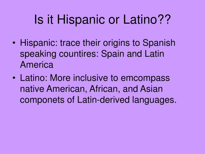 Is it Hispanic or Latino??
