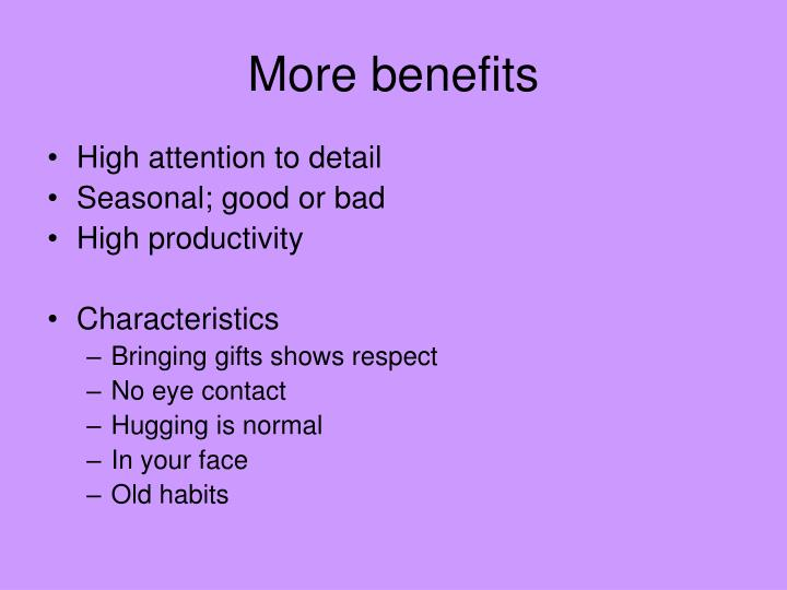More benefits