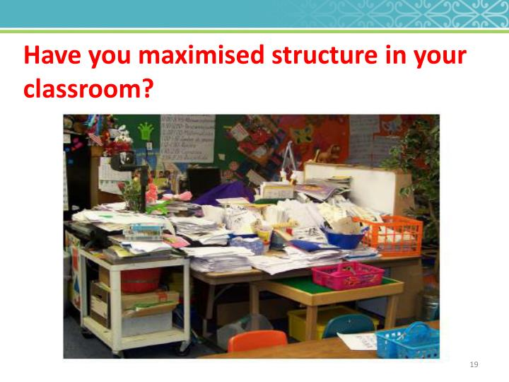 Have you maximised structure in your classroom?