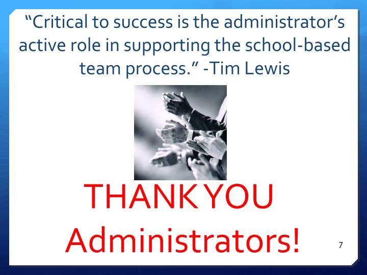 """""""Critical to success is the administrator's active role in supporting the school-based team process."""" -Tim Lewis"""