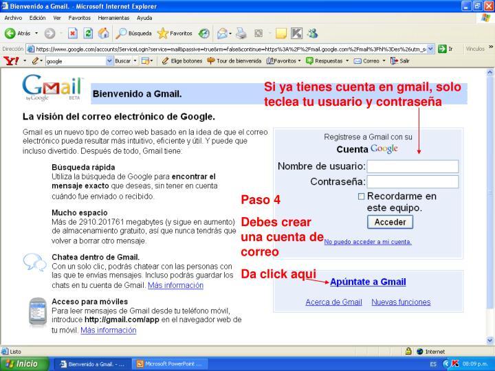 Si ya tienes cuenta en gmail, solo teclea tu usuario y contraseña