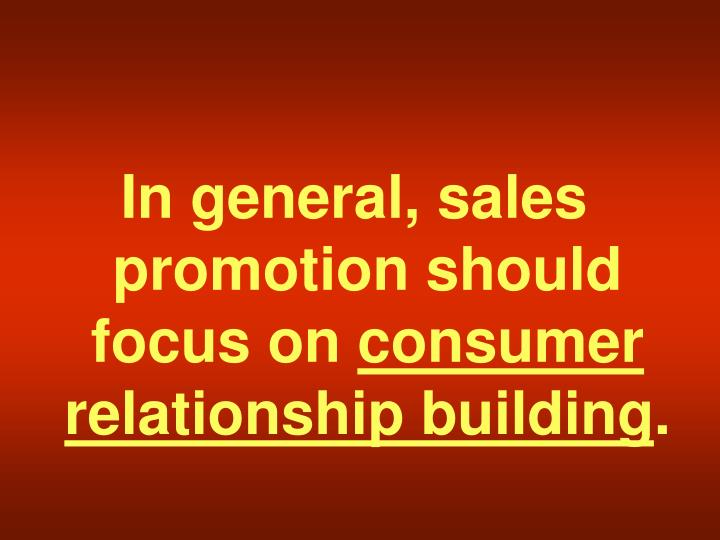 In general, sales promotion should focus on