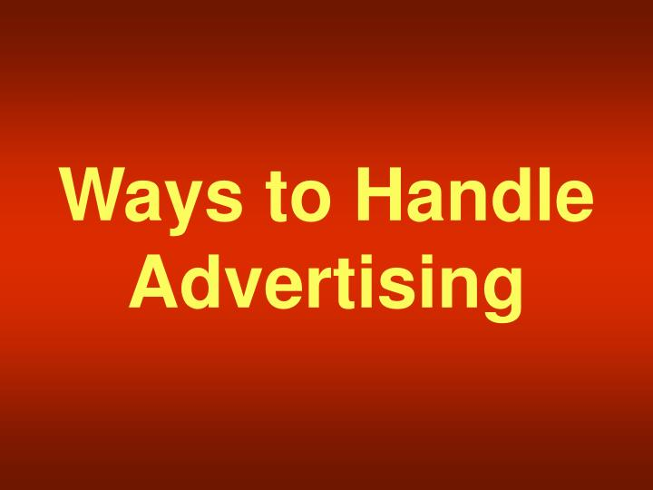 Ways to Handle Advertising