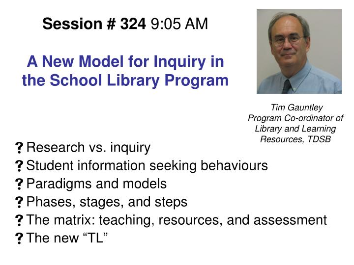 Session 324 9 05 am a new model for inquiry in the school library program1