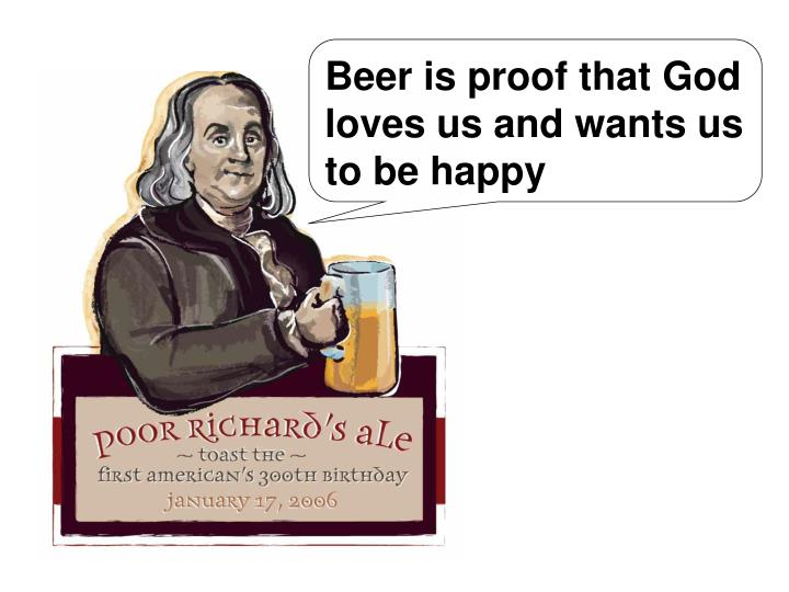 Beer is proof that God loves us and wants us to be happy