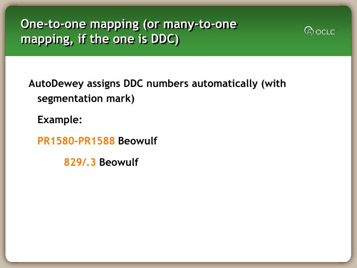 One-to-one mapping (or many-to-one mapping, if the one is DDC)