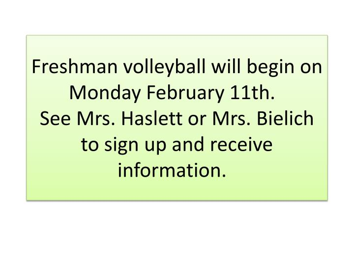 Freshman volleyball will begin on Monday February 11th.