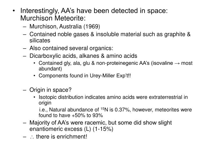 Interestingly, AA's have been detected in space: Murchison Meteorite: