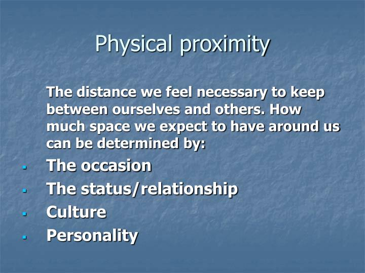 Physical proximity