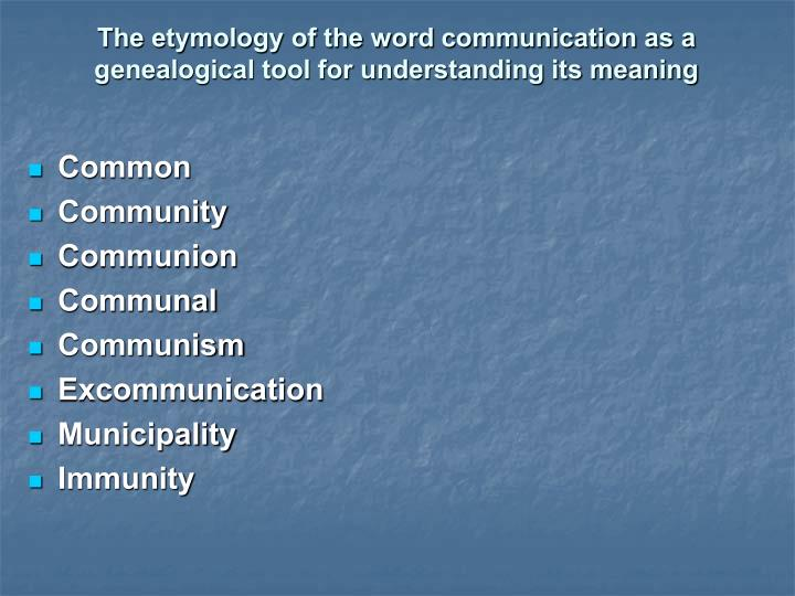 The etymology of the word communication as a genealogical tool for understanding its meaning