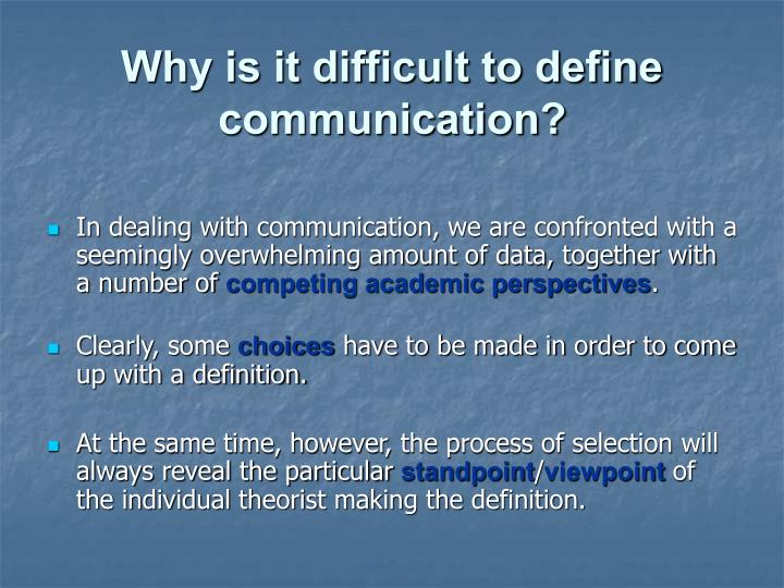 Why is it difficult to define communication?